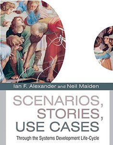 Scenarios, Stories, Use Cases: Through the Systems Development Life-Cycle-cover
