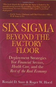 Six Sigma Beyond the Factory Floor : Deployment Strategies for Financial Services, Health Care, and the Rest of the Real Economy-cover