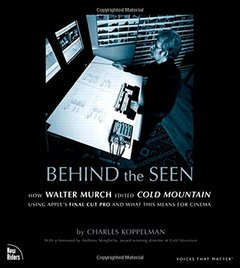 Behind the Seen: How Walter Murch Edited Cold Mountain Using Apple's Final Cut Pro and What This Means for Cinema-cover