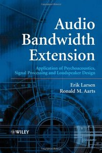 Audio Bandwidth Extension: Application of Psychoacoustics, Signal Processing and Loudspeaker Design-cover