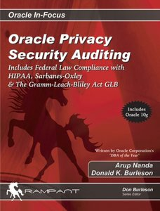 Oracle Privacy Security Auditing: Includes Federal Law Compliance with HIPAA, Sarbanes Oxley & The Gramm Leach Bliley Act GLB-cover