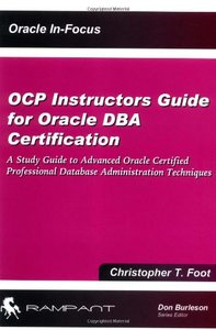 OCP Instructors Guide for Oracle DBA Certification: A Study Guide to Advanced Oracle Certified Professional Database Administration SERIES: Oracle In-Focus series-cover
