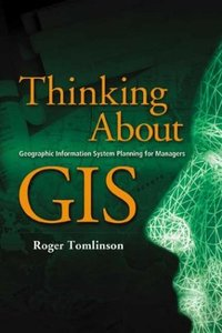 Thinking About GIS: Geographic Information System Planning for Managers-cover