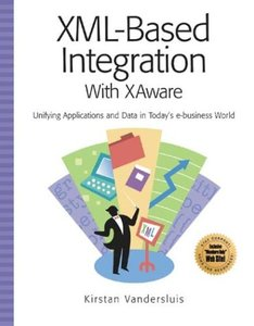 XML-Based Integration Using XAware: Unifying Applications and Data in Today's e-Business World-cover