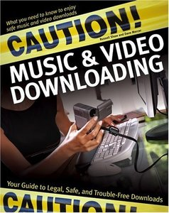 Caution! Music & Video Downloading : Your Guide to Legal, Safe, and Trouble-Free Downloads-cover