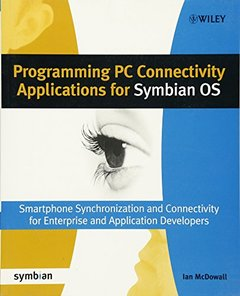Programming PC Connectivity Applications for Symbian OS: Smartphone Synchronization and Connectivity for Enterprise and Application Developers-cover