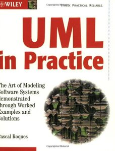 UML in Practice: The Art of Modeling Software Systems Demonstrated through Worked Examples and Solutions