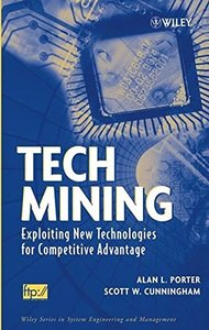Tech Mining: Exploiting New Technologies for Competitive Advantage-cover