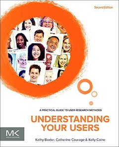 Understanding Your Users: A Practical Guide to User Requirements Methods, Tools, and Techniques (Paperback)-cover