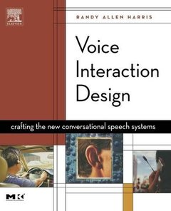 Voice Interaction Design: Crafting the New Conversational Speech Systems (Paperback)