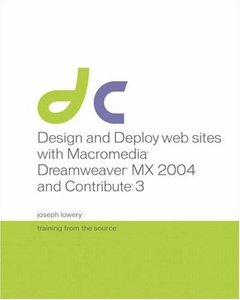 Design and Deploy Websites with Macromedia Dreamweaver MX 2004 and Contribute 3: Training from the Source-cover