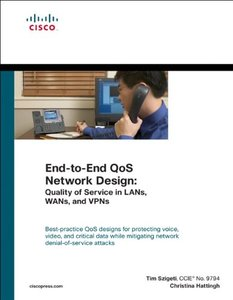 End-to-End QoS Network Design: Quality of Service in LANs, WANs, and VPNs (Hardcover)