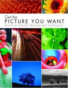 Get the Picture You Want: Essential Digital Photography Techniques-cover