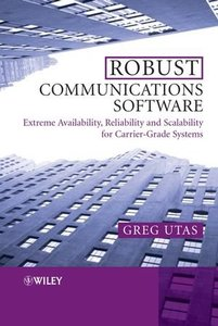 Robust Communications Software: Extreme Availability, Reliability and Scalability for Carrier-Grade Systems-cover