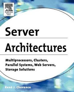Server Architectures: Multiprocessors, Clusters, Parallel Systems, Web Servers, Storage Solutions-cover