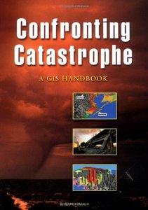 Confronting Catastrophe: A GIS Handbook-cover