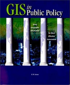 GIS in Public Policy: Using Geographic Information for More Effective Government-cover
