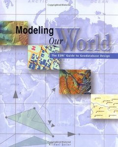 Modeling Our World: The Esri Guide to Geodatabase Design-cover