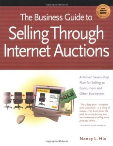 The Business Guide to Selling Through Internet Auctions: A Proven Seven-Step Plan for Selling to Consumers and Other Businesses-cover