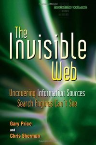 The Invisible Web: Uncovering Information Sources Search Engines Can't See-cover