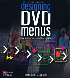 Designing DVD Menus: How to Create Professional-Looking DVDs-cover
