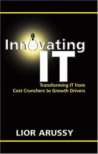 Innovating IT: Transforming IT From Cost Crunchers to Growth Drivers