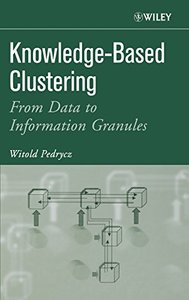 Knowledge-Based Clustering : From Data to Information Granules-cover