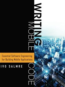 Writing Mobile Code: Essential Software Engineering for Building Mobile Applications-cover