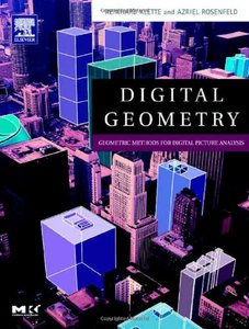 Digital Geometry: Geometric Methods for Digital Picture Analysis-cover
