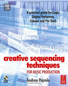 Creative Sequencing Techniques for Music Production: A practical guide to Logic, Digital Performer, Cubase and Pro Tools (Paperback)-cover