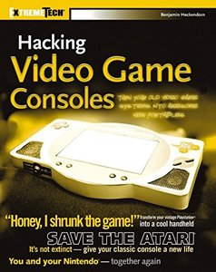 Hacking Video Game Consoles: Turn your old video game systems into awesome new portables-cover