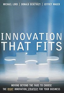 Innovation that Fits: Moving Beyond the Fads to Choose the RIGHT Innovation Strategy for Your Business-cover