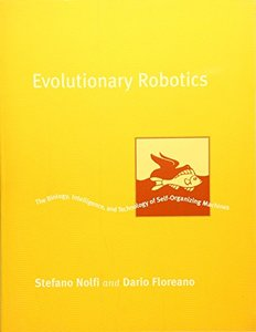 Evolutionary Robotics: The Biology, Intelligence, and Technology of Self-Organizing Machines-cover