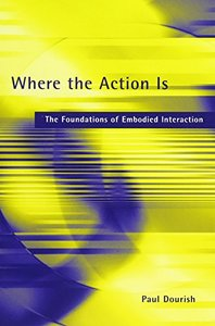 Where the Action Is: The Foundations of Embodied Interaction (Paperback)-cover