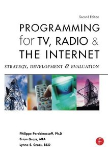 Programming for TV, Radio & The Internet: Strategy, Development & Evaluation, 2/e
