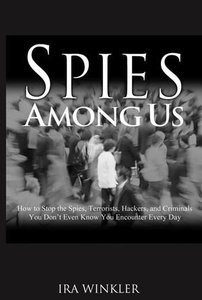 Spies Among Us: How to Stop the Spies, Terrorists, Hackers, and Criminals You Don't Even Know You Encounter Every Day-cover