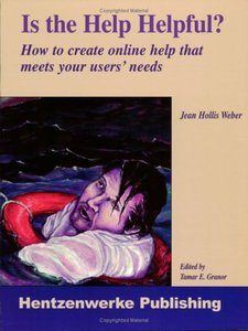 Is the Help Helpful?: How to Create Online Help That Meets Your Users' Needs-cover