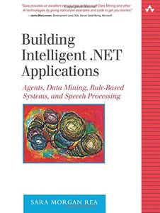 Building Intelligent .NET Applications: Agents, Data Mining, Rule-Based Systems, and Speech Processing (Paperback)-cover