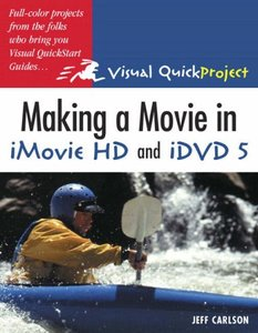 Making a Movie in iMovie HD and iDVD 5: Visual QuickProject Guide-cover