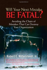 Will Your Next Mistake Be Fatal?: Avoiding the Chain of Mistakes That Can Destroy Your Organization-cover