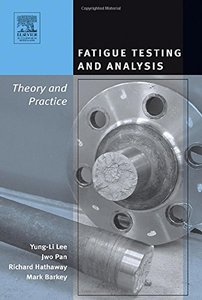 Fatigue Testing and Analysis: Theory and Practice-cover