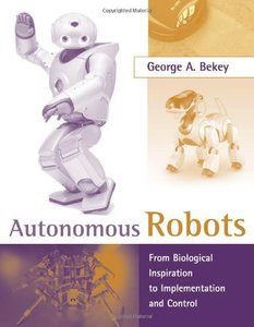 Autonomous Robots: From Biological Inspiration to Implementation and Control-cover
