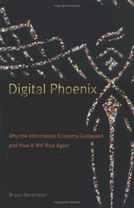 Digital Phoenix: Why the Information Economy Collapsed and How It Will Rise Again (Hardcover)-cover