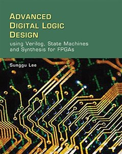 Advanced Digital Logic Design Using Verilog, State Machines, and Synthesis for FPGA's (Hardcover)-cover