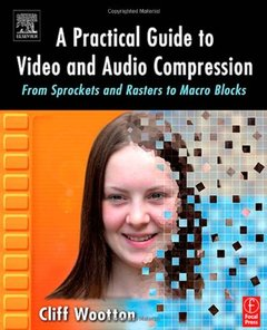 A Practical Guide to Video and Audio Compression: From Sprockets and Rasters to Macro Blocks (Paperback)