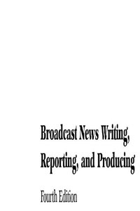 Broadcast News Writing, Reporting, and Producing, 4/e-cover