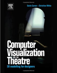 Computer Visualization for the Theatre: 3D Modelling for Designers(paper)