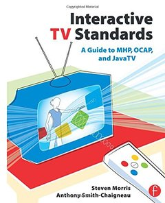 Interactive TV Standards: A Guide to MHP, OCAP, and JavaTV-cover