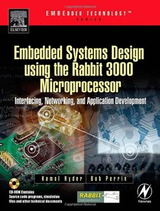 Embedded Systems Design using the Rabbit 3000 Microprocessor : Interfacing, Networking, and Application Development