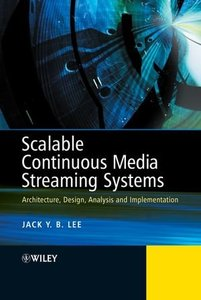 Scalable Continuous Media Streaming Systems: Architecture, Design, Analysis and Implementation-cover